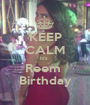KEEP CALM It's  Reem  Birthday - Personalised Poster A1 size