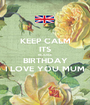 KEEP CALM ITS REJOICE BIRTHDAY I LOVE YOU MUM - Personalised Poster A1 size