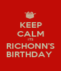 KEEP CALM ITS RICHONN'S BIRTHDAY  - Personalised Poster A1 size