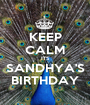 KEEP CALM ITS SANDHYA'S BIRTHDAY - Personalised Poster A1 size