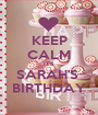 KEEP CALM IT'S SARAH'S  BIRTHDAY - Personalised Poster A1 size