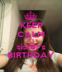 KEEP CALM IT'S sister's BIRTHDAY - Personalised Poster A1 size