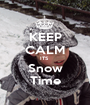 KEEP CALM ITS  Snow Time - Personalised Poster A1 size