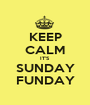 KEEP CALM IT'S  SUNDAY FUNDAY - Personalised Poster A1 size