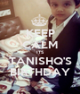 KEEP CALM ITS TANISHQ'S BIRTHDAY - Personalised Poster A1 size