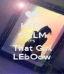 KEEP CALM IT'S  That Girl LEbOow - Personalised Poster A1 size
