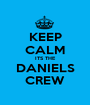KEEP CALM ITS THE DANIELS CREW - Personalised Poster A1 size