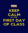 KEEP CALM IT'S THE  FIRST DAY OF CLASS - Personalised Poster A1 size