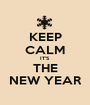 KEEP CALM IT'S THE NEW YEAR - Personalised Poster A1 size