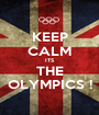 KEEP CALM ITS THE OLYMPICS ! - Personalised Poster A1 size