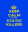 KEEP CALM ITS THE  STATIC KILLERS - Personalised Poster A1 size