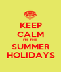 KEEP CALM ITS THE  SUMMER HOLIDAYS - Personalised Poster A1 size