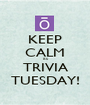 KEEP CALM its TRIVIA TUESDAY! - Personalised Poster A1 size