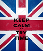 KEEP CALM ITS TRY TIME - Personalised Poster A1 size