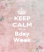 KEEP CALM Its ur Bday Week - Personalised Poster A1 size