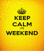 KEEP CALM ITS WEEKEND  - Personalised Poster A1 size