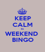 KEEP CALM its WEEKEND  BINGO - Personalised Poster A1 size
