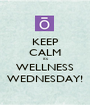 KEEP CALM its WELLNESS WEDNESDAY! - Personalised Poster A1 size