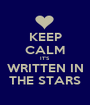KEEP CALM IT'S WRITTEN IN THE STARS - Personalised Poster A1 size