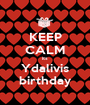 KEEP CALM its Ydalivis birthday - Personalised Poster A1 size