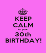 KEEP CALM its your 30th BIRTHDAY! - Personalised Poster A1 size