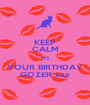 KEEP CALM ITS YOUR BIRTHDAY GOZER xxx - Personalised Poster A1 size