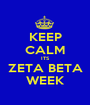 KEEP CALM ITS ZETA BETA WEEK - Personalised Poster A1 size