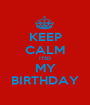 KEEP CALM ITSD MY BIRTHDAY - Personalised Poster A1 size