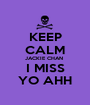 KEEP CALM JACKIE CHAN  I MISS YO AHH - Personalised Poster A1 size