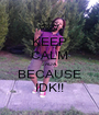 KEEP CALM JADA BECAUSE IDK!! - Personalised Poster A1 size