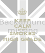 KEEP CALM JASON SMOKES HIGH GRADE - Personalised Poster A1 size