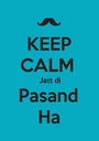 KEEP CALM  Jatt di Pasand Ha - Personalised Poster A1 size