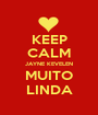 KEEP CALM JAYNE KEVELEN MUITO LINDA - Personalised Poster A1 size
