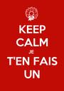 KEEP CALM JE  T'EN FAIS UN - Personalised Poster A1 size