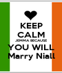 KEEP CALM JEMMA BECAUSE YOU WILL Marry Niall - Personalised Poster A1 size