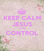 KEEP CALM JESUS IS IN CONTROL  - Personalised Poster A1 size