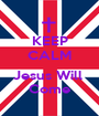 KEEP CALM  Jesus Will  Come - Personalised Poster A1 size