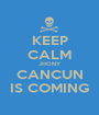 KEEP CALM JHONY CANCUN IS COMING - Personalised Poster A1 size