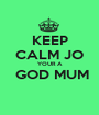 KEEP CALM JO YOUR A  GOD MUM  - Personalised Poster A1 size