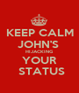 KEEP CALM JOHN'S  HIJACKING  YOUR  STATUS - Personalised Poster A1 size