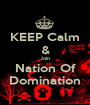 KEEP Calm & Join Nation Of Domination - Personalised Poster A1 size