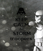 KEEP CALM, Join STORM troopers  - Personalised Poster A1 size