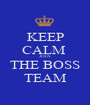KEEP CALM  JOIN THE BOSS TEAM - Personalised Poster A1 size