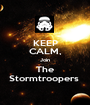 KEEP CALM, Join The Stormtroopers  - Personalised Poster A1 size