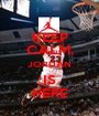 KEEP CALM, JORDAN IS HERE - Personalised Poster A1 size