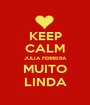 KEEP CALM JULIA FERREIRA MUITO LINDA - Personalised Poster A1 size