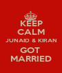 KEEP CALM JUNAID & KIRAN GOT  MARRIED - Personalised Poster A1 size
