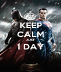 KEEP CALM JUST 1 DAY  - Personalised Poster A1 size