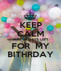 KEEP CALM JUST 22 DAYS LEFT FOR  MY BITHRDAY - Personalised Poster A1 size