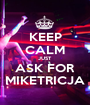 KEEP CALM JUST ASK FOR MIKETRICJA - Personalised Poster A1 size